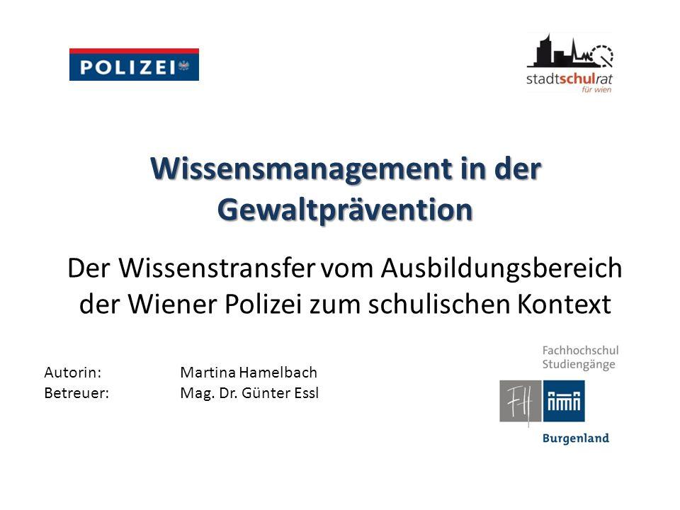 Ausgangslage und Forschungsfrage Das Pilotprojekt der Wiener Polizei Forschungsfrage: Wie ist der Wissenstransfer zwischen dem Ausbildungsbereich der Wiener Polizei und der Schule zu gestalten und welche Faktoren beeinflussen ihn?
