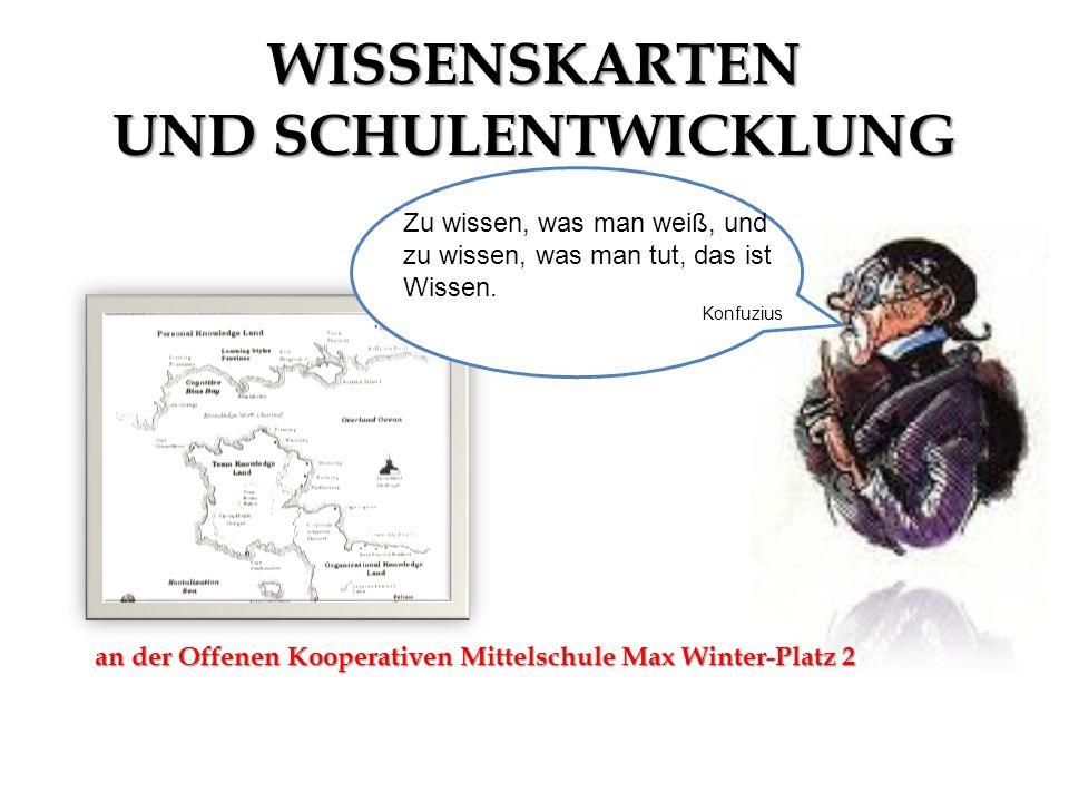 WISSENSKARTEN UND SCHULENTWICKLUNG an der Offenen Kooperativen Mittelschule Max Winter-Platz 2 Zu wissen, was man weiß, und zu wissen, was man tut, da