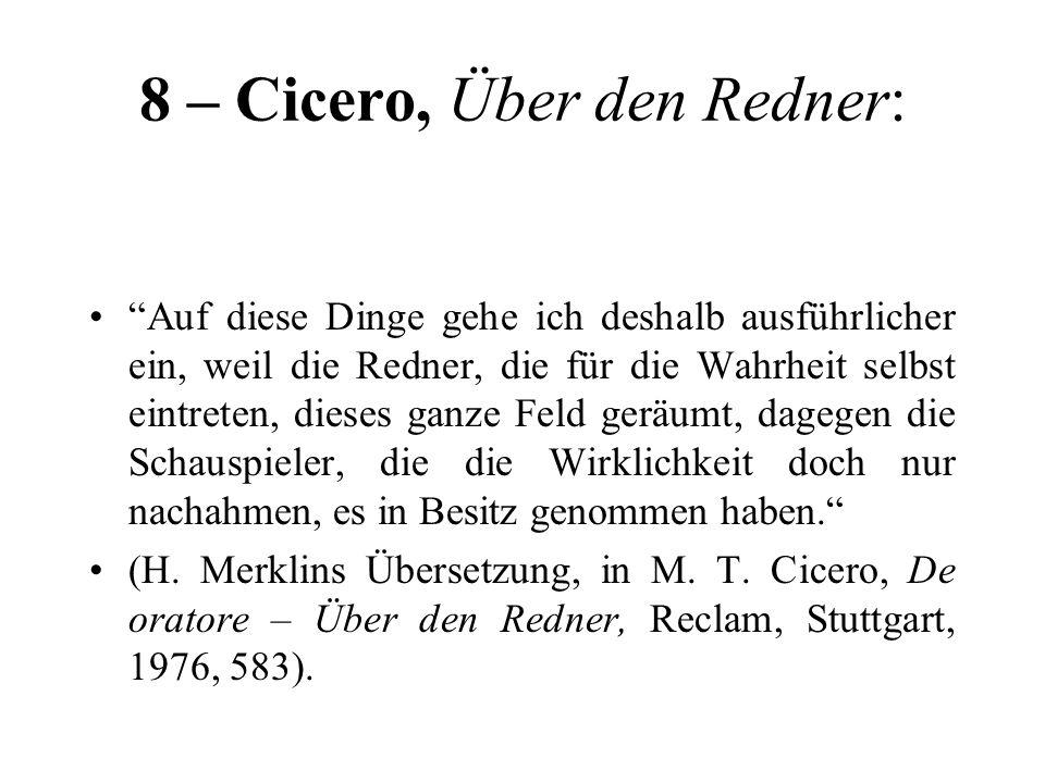 8 – Cicero, Über den Redner: Auf diese Dinge gehe ich deshalb ausführlicher ein, weil die Redner, die für die Wahrheit selbst eintreten, dieses ganze