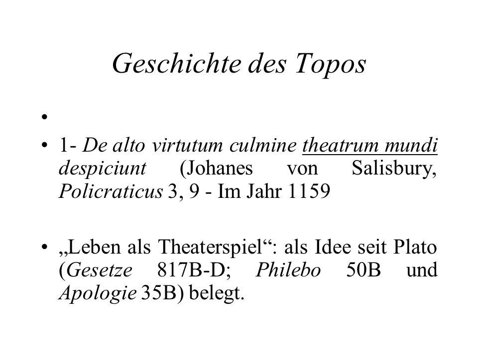 Geschichte des Topos 1- De alto virtutum culmine theatrum mundi despiciunt (Johanes von Salisbury, Policraticus 3, 9 - Im Jahr 1159 Leben als Theaters