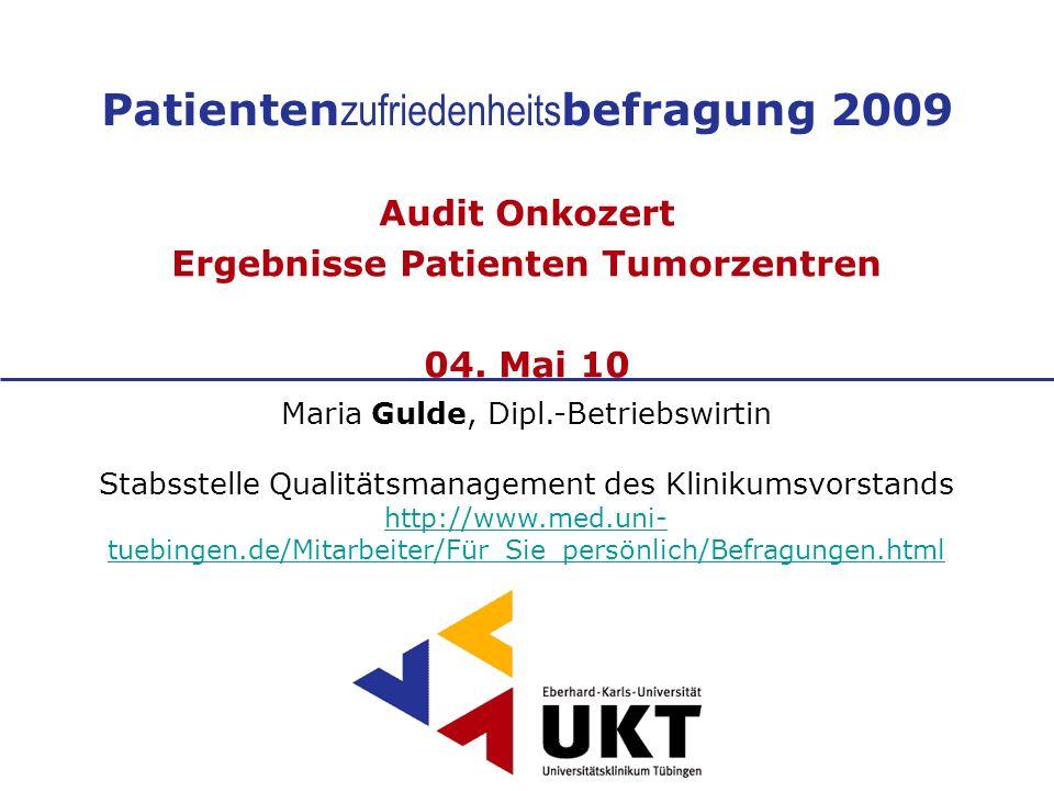 Patienten zufriedenheits befragung 2009 Maria Gulde, Dipl.-Betriebswirtin Stabsstelle Qualitätsmanagement des Klinikumsvorstands http://www.med.uni- t