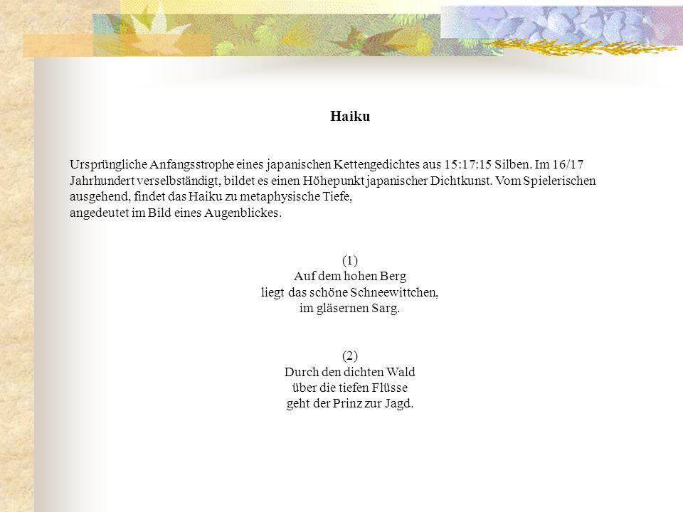 Haiku Ursprüngliche Anfangsstrophe eines japanischen Kettengedichtes aus 15:17:15 Silben. Im 16/17 Jahrhundert verselbständigt, bildet es einen Höhepu
