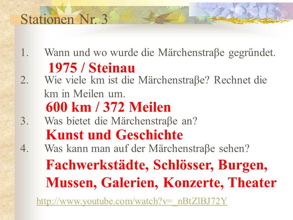 Stationen Nr. 3 1.Wann und wo wurde die Märchenstraβe gegrűndet. 2.Wie viele km ist die Märchenstraβe? Rechnet die km in Meilen um. 3.Was bietet die M