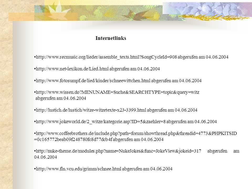 http://www.recmusic.org/lieder/assemble_texts.html?SongCycleId=908 abgerufen am 04.06.2004 http://www.net-lexikon.de/Lied.html abgerufen am 04.06.2004