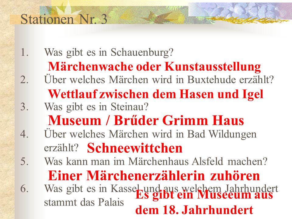 Stationen Nr. 3 1.Was gibt es in Schauenburg? 2.Über welches Märchen wird in Buxtehude erzählt? 3.Was gibt es in Steinau? 4.Über welches Märchen wird