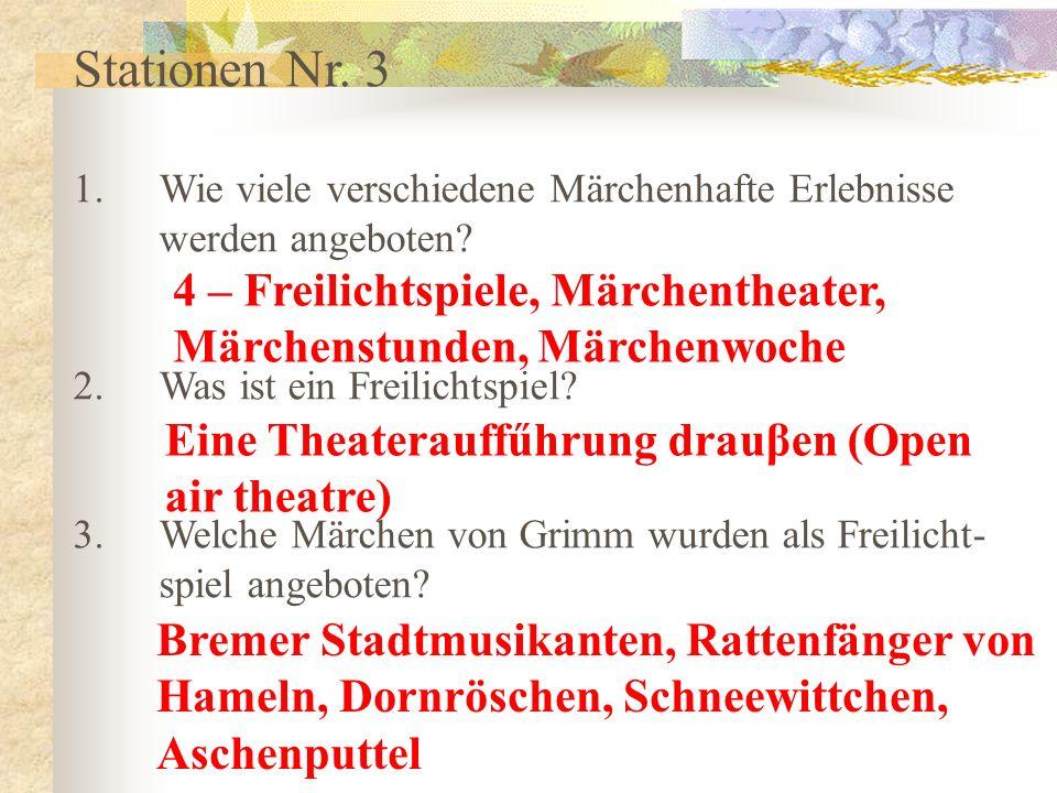 Stationen Nr. 3 1.Wie viele verschiedene Märchenhafte Erlebnisse werden angeboten? 2.Was ist ein Freilichtspiel? 3.Welche Märchen von Grimm wurden als