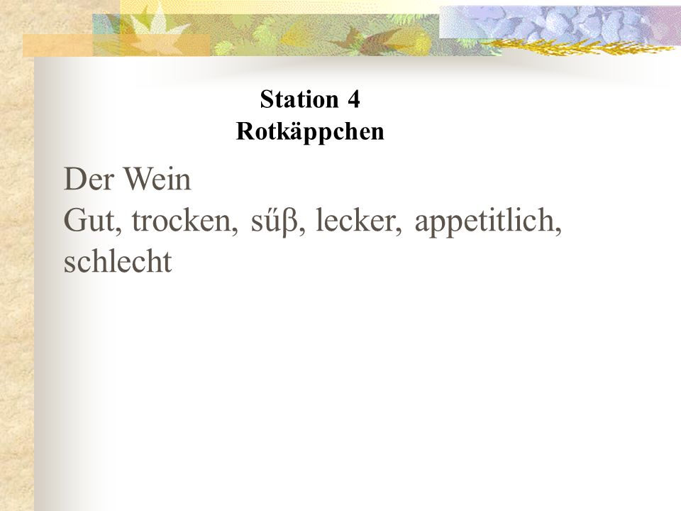 Station 4 Rotkäppchen Der Wein Gut, trocken, sűβ, lecker, appetitlich, schlecht