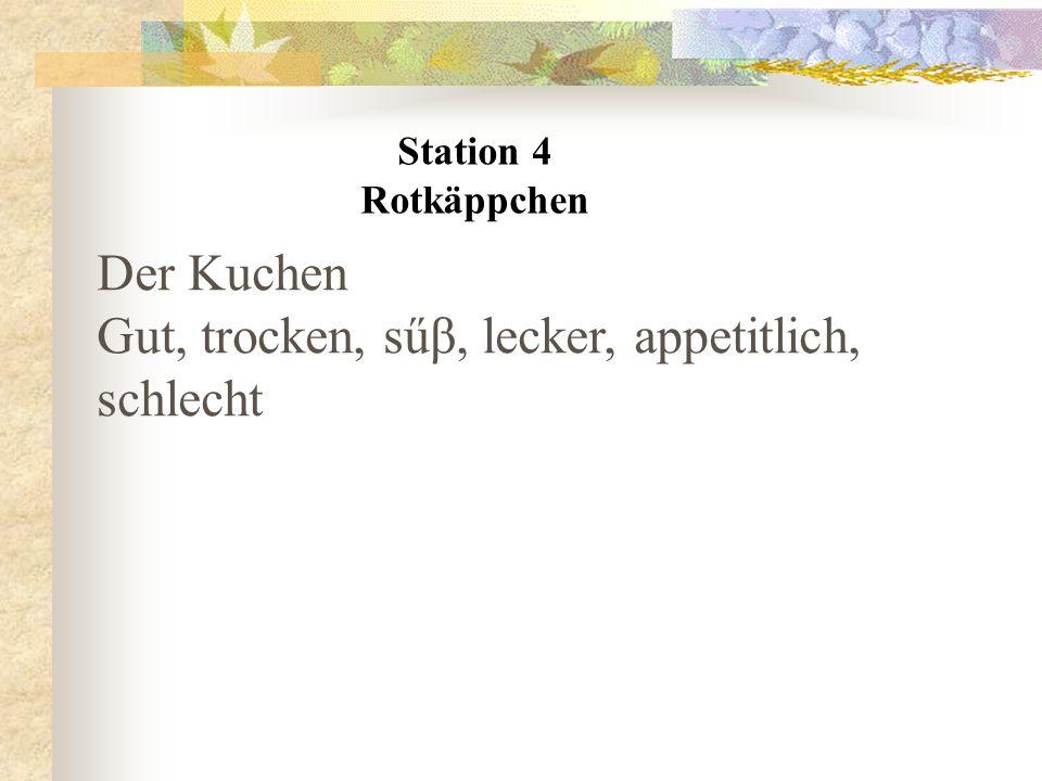 Station 4 Rotkäppchen Der Kuchen Gut, trocken, sűβ, lecker, appetitlich, schlecht