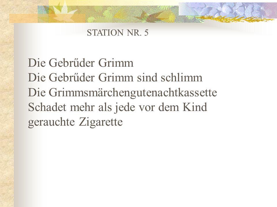 STATION NR. 5 Die Gebrűder Grimm Die Gebrűder Grimm sind schlimm Die Grimmsmärchengutenachtkassette Schadet mehr als jede vor dem Kind gerauchte Zigar
