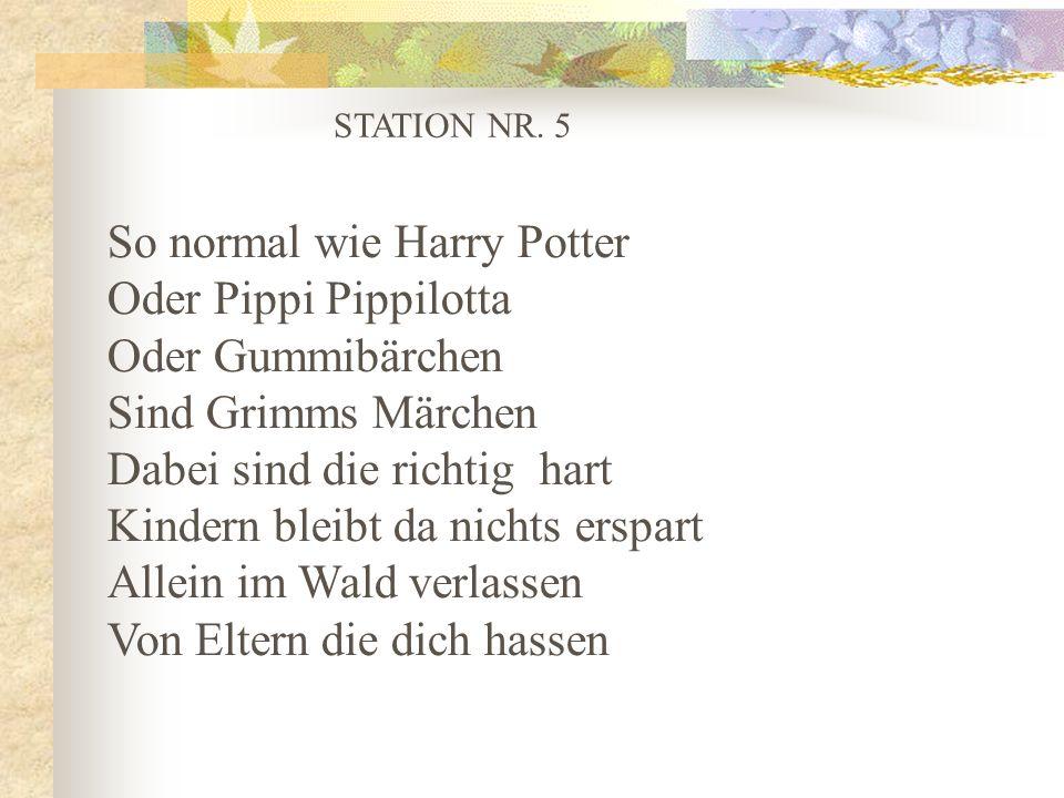 STATION NR. 5 So normal wie Harry Potter Oder Pippi Pippilotta Oder Gummibärchen Sind Grimms Märchen Dabei sind die richtig hart Kindern bleibt da nic