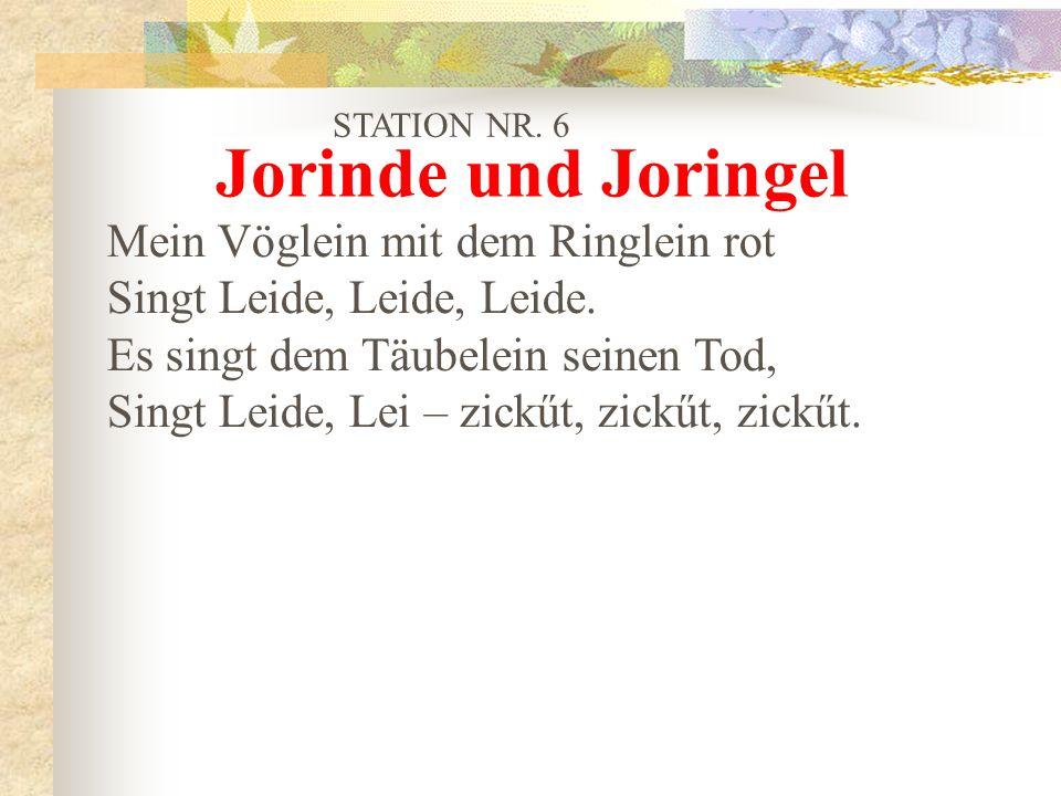 STATION NR. 6 Mein Vöglein mit dem Ringlein rot Singt Leide, Leide, Leide. Es singt dem Täubelein seinen Tod, Singt Leide, Lei – zickűt, zickűt, zickű