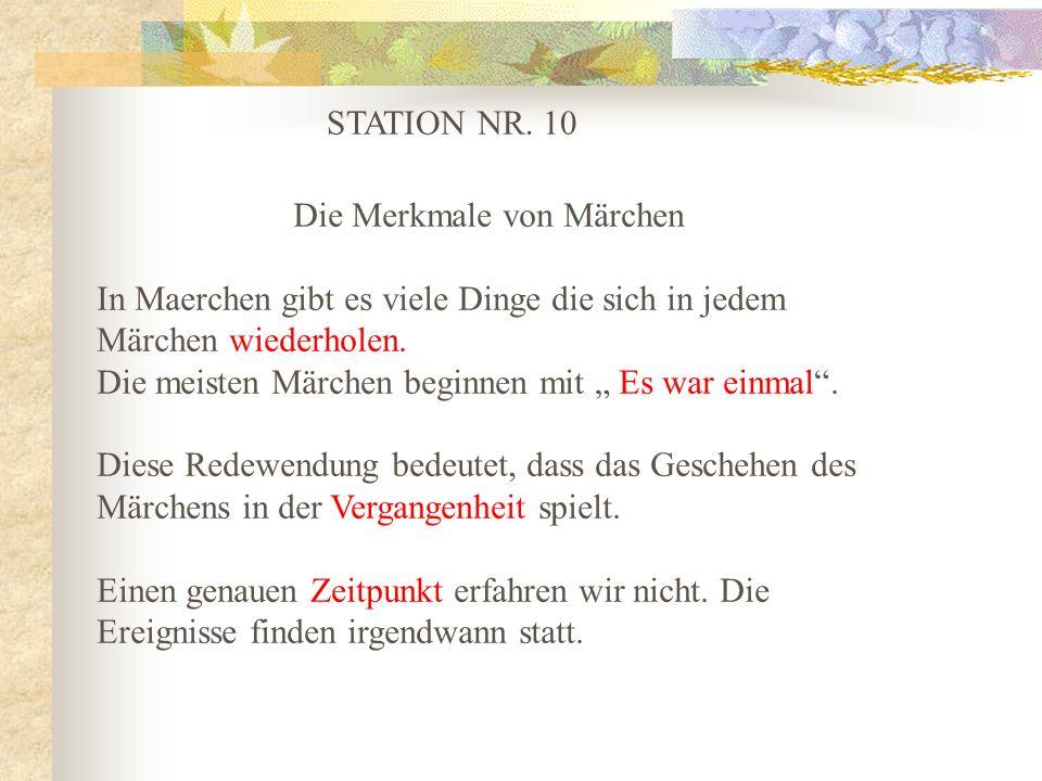 STATION NR. 10 Die Merkmale von Märchen In Maerchen gibt es viele Dinge die sich in jedem Märchen wiederholen. Die meisten Märchen beginnen mit Es war