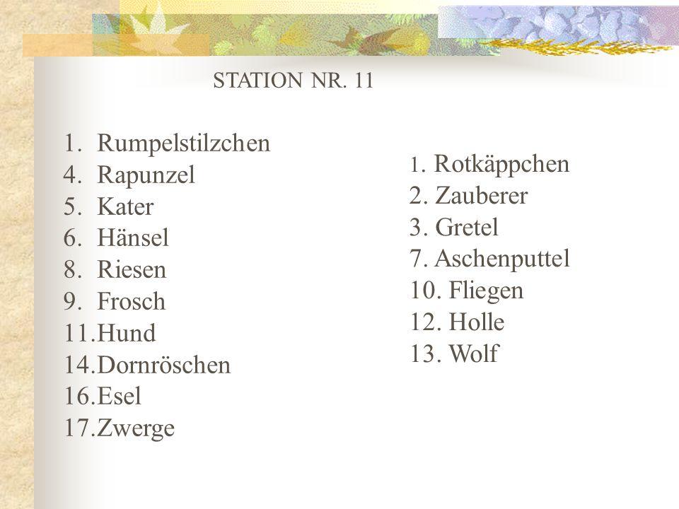 STATION NR. 11 1.Rumpelstilzchen 4.Rapunzel 5.Kater 6.Hänsel 8.Riesen 9.Frosch 11.Hund 14.Dornröschen 16.Esel 17.Zwerge 1. Rotkäppchen 2. Zauberer 3.