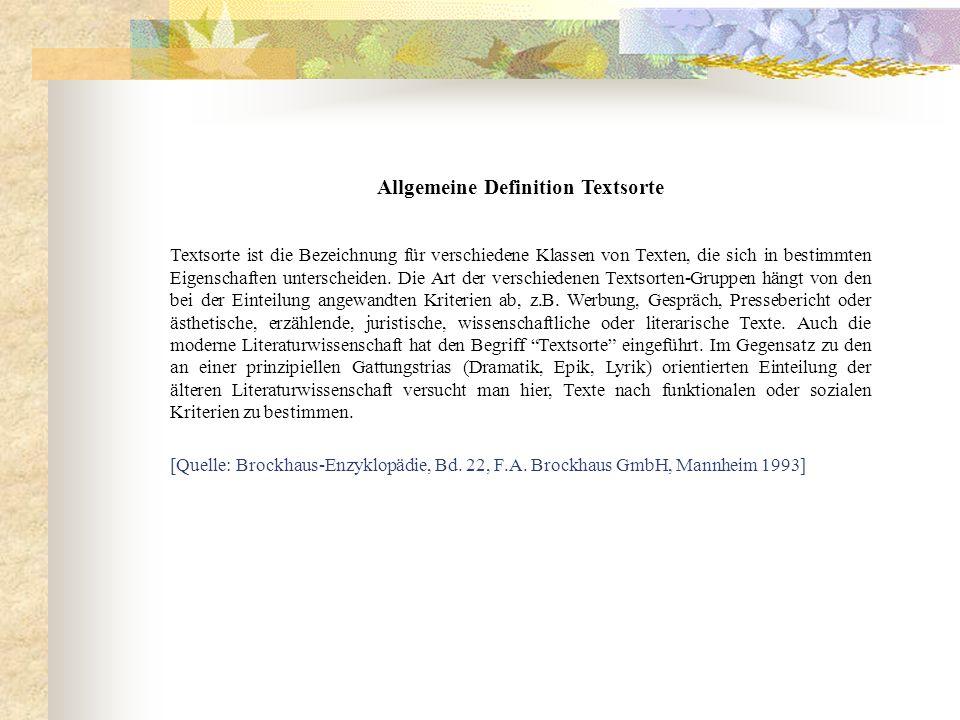 Allgemeine Definition Textsorte Textsorte ist die Bezeichnung für verschiedene Klassen von Texten, die sich in bestimmten Eigenschaften unterscheiden.