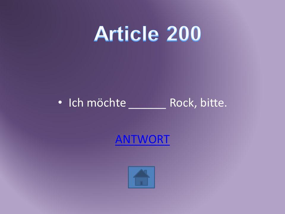 Ich möchte ______ Rock, bitte. ANTWORT