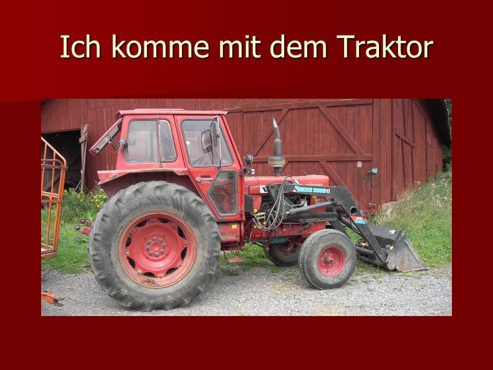 Ich komme mit dem Traktor