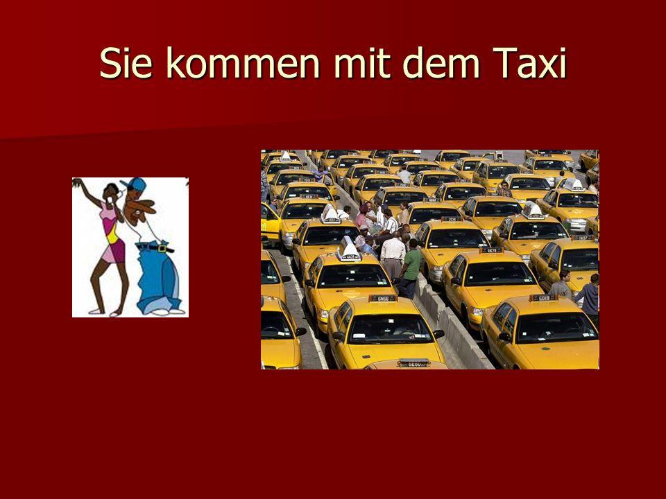 Sie kommen mit dem Taxi