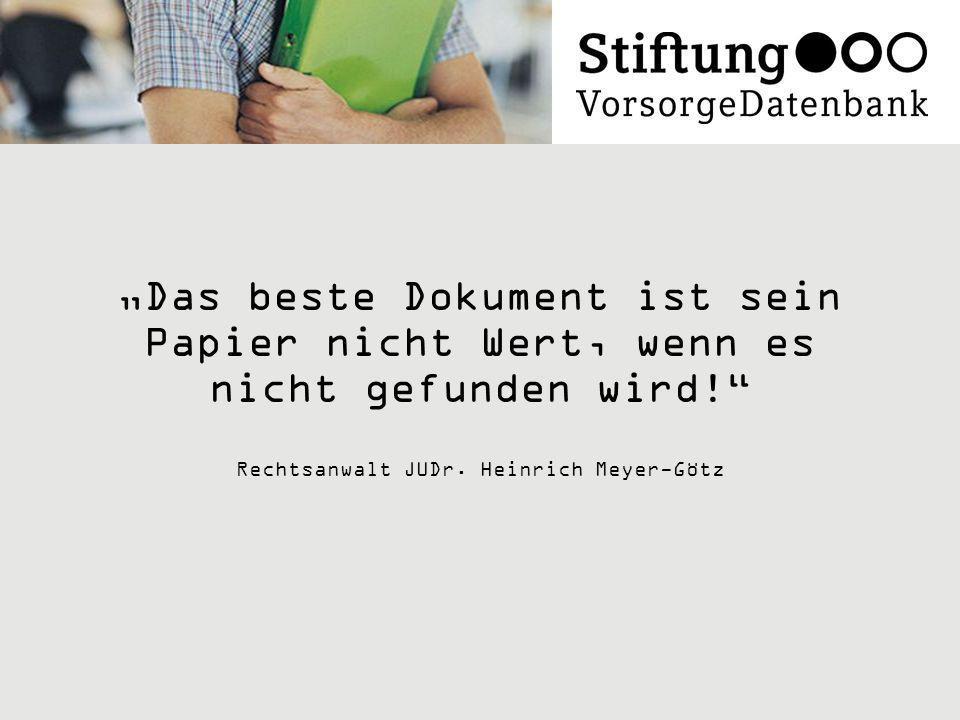 Das beste Dokument ist sein Papier nicht Wert, wenn es nicht gefunden wird! Rechtsanwalt JUDr. Heinrich Meyer-Götz