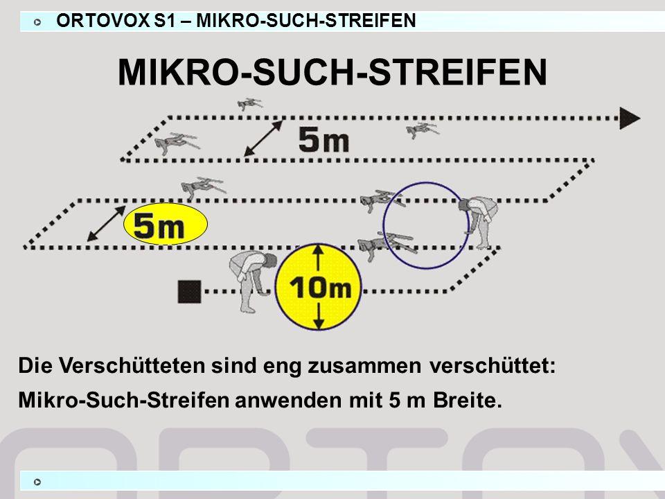 ORTOVOX S1 – MIKRO-SUCH-STREIFEN Die Verschütteten sind eng zusammen verschüttet: Mikro-Such-Streifen anwenden mit 5 m Breite.