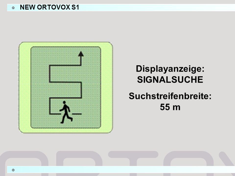 Displayanzeige: SIGNALSUCHE Suchstreifenbreite: 55 m NEW ORTOVOX S1