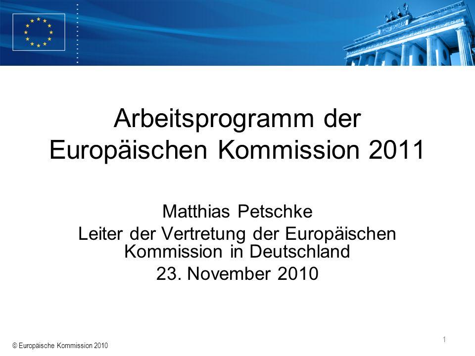 © Europäische Kommission 2010 1 Arbeitsprogramm der Europäischen Kommission 2011 Matthias Petschke Leiter der Vertretung der Europäischen Kommission i