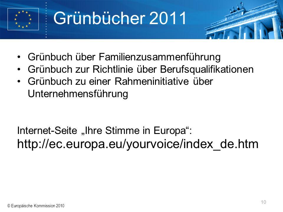 © Europäische Kommission 2010 10 Grünbücher 2011 Grünbuch über Familienzusammenführung Grünbuch zur Richtlinie über Berufsqualifikationen Grünbuch zu