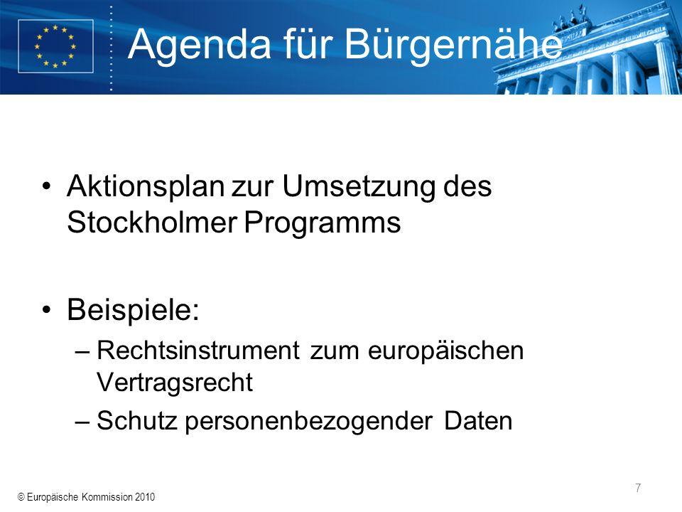 © Europäische Kommission 2010 7 Agenda für Bürgernähe Aktionsplan zur Umsetzung des Stockholmer Programms Beispiele: –Rechtsinstrument zum europäische