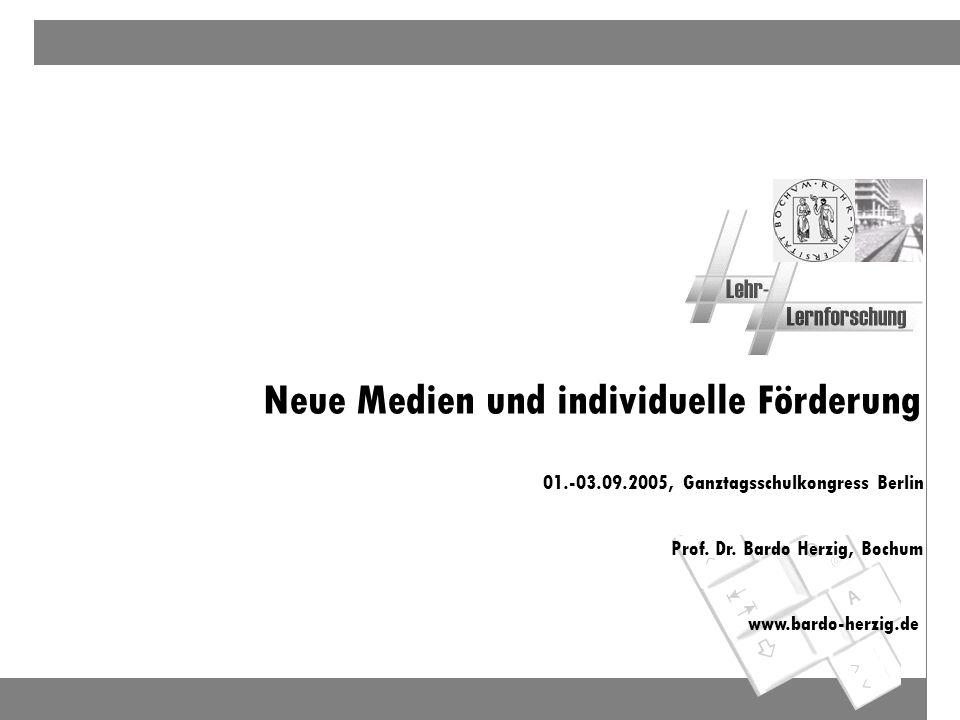 Neue Medien und individuelle Förderung 01.-03.09.2005, Ganztagsschulkongress Berlin Prof. Dr. Bardo Herzig, Bochum www.bardo-herzig.de