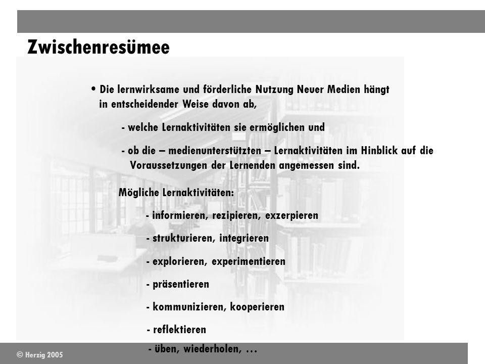 Zwischenresümee Die lernwirksame und förderliche Nutzung Neuer Medien hängt in entscheidender Weise davon ab, - welche Lernaktivitäten sie ermöglichen