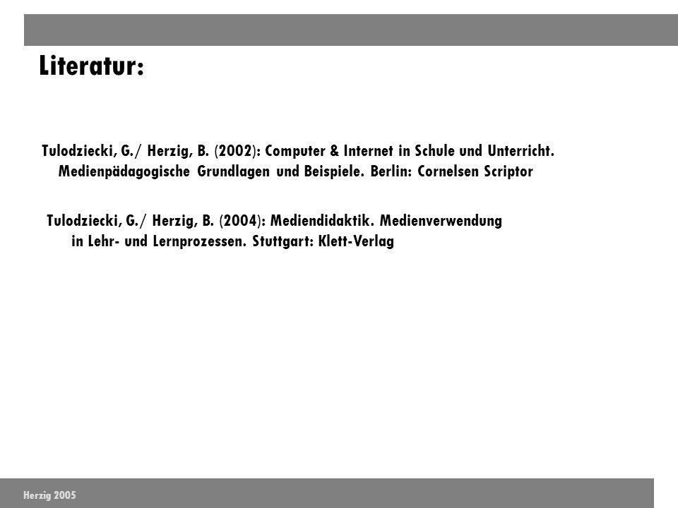 Literatur: Herzig 2005 Tulodziecki, G./ Herzig, B. (2002): Computer & Internet in Schule und Unterricht. Medienpädagogische Grundlagen und Beispiele.