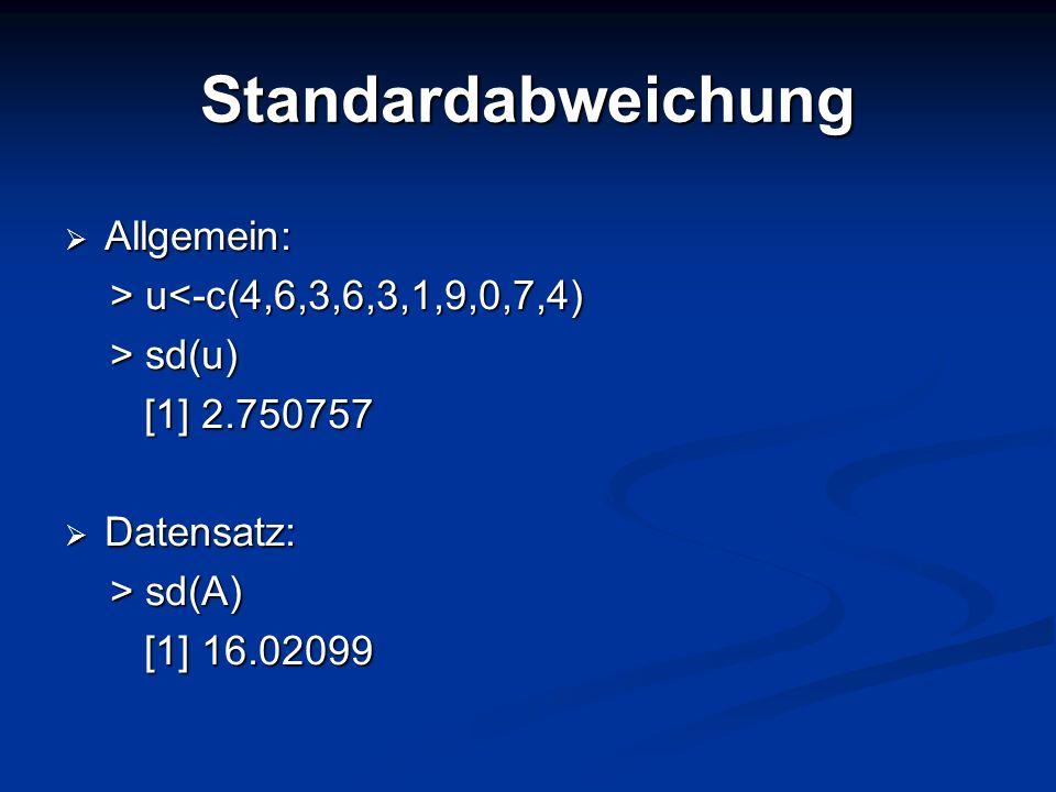 Standardabweichung Allgemein: Allgemein: > u u<-c(4,6,3,6,3,1,9,0,7,4) > sd(u) > sd(u) [1] 2.750757 [1] 2.750757 Datensatz: Datensatz: > sd(A) > sd(A)