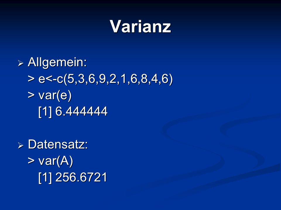 Varianz Allgemein: Allgemein: > e e<-c(5,3,6,9,2,1,6,8,4,6) > var(e) > var(e) [1] 6.444444 [1] 6.444444 Datensatz: Datensatz: > var(A) > var(A) [1] 25