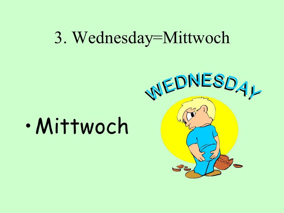 3. Wednesday=Mittwoch Mittwoch
