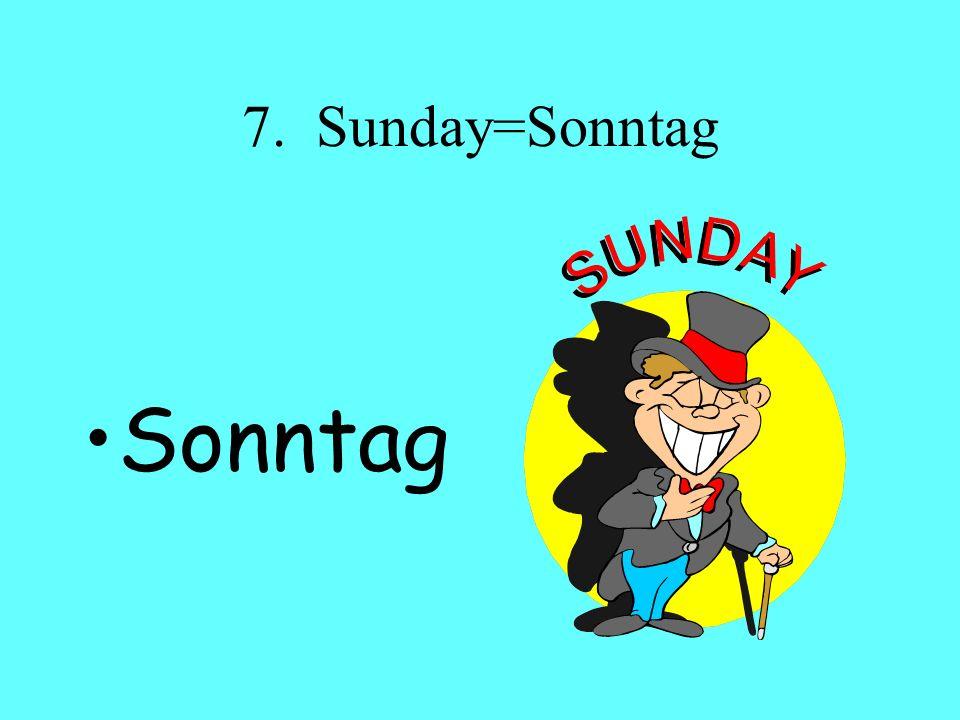 7. Sunday=Sonntag Sonntag