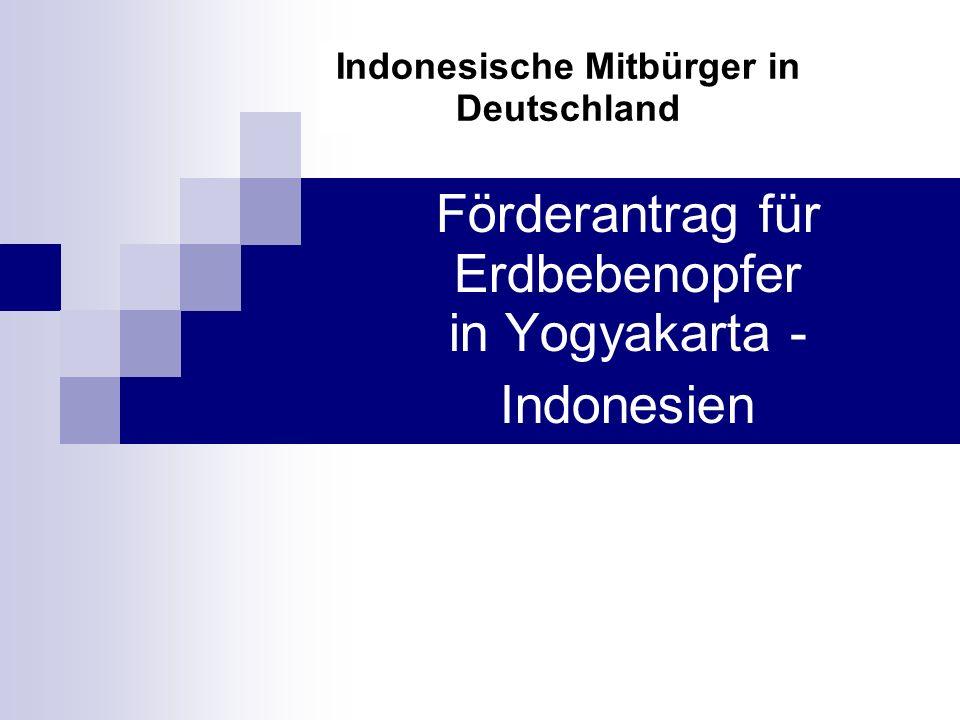 Förderantrag für Erdbebenopfer in Yogyakarta - Indonesien Indonesische Mitbürger in Deutschland