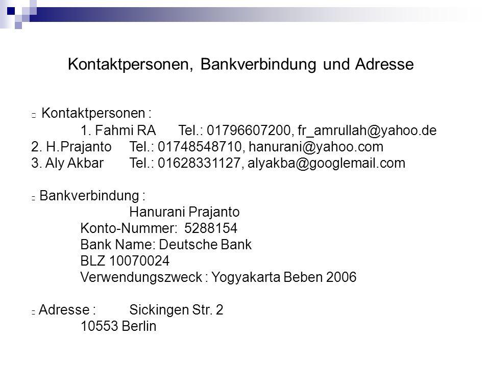 Kontaktpersonen, Bankverbindung und Adresse Kontaktpersonen : 1. Fahmi RATel.: 01796607200, fr_amrullah@yahoo.de 2. H.PrajantoTel.: 01748548710, hanur