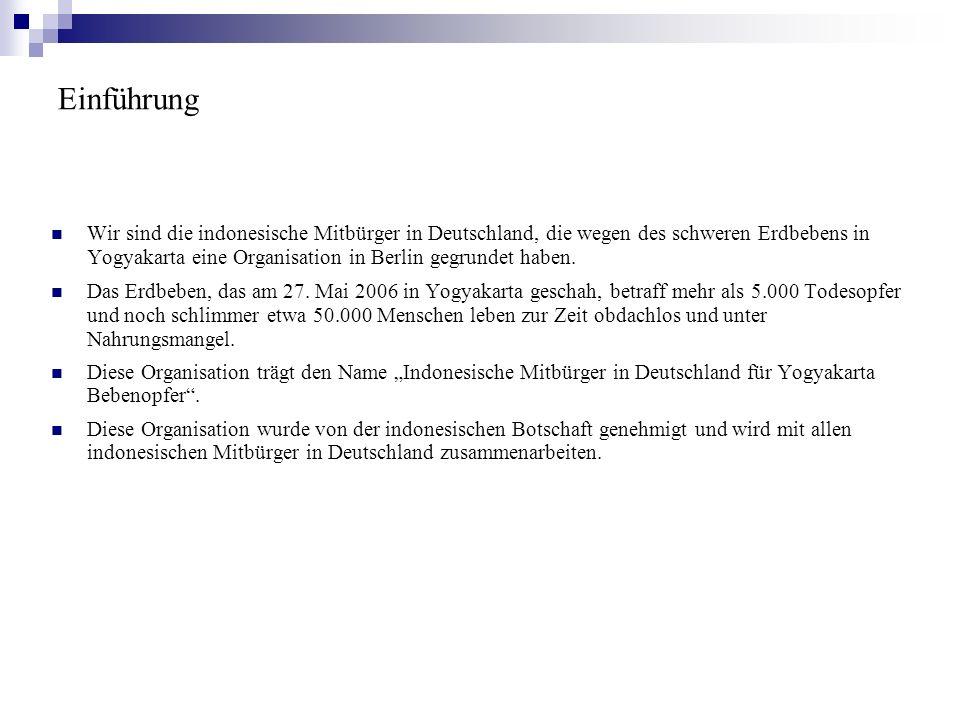 Einführung Wir sind die indonesische Mitbürger in Deutschland, die wegen des schweren Erdbebens in Yogyakarta eine Organisation in Berlin gegrundet ha