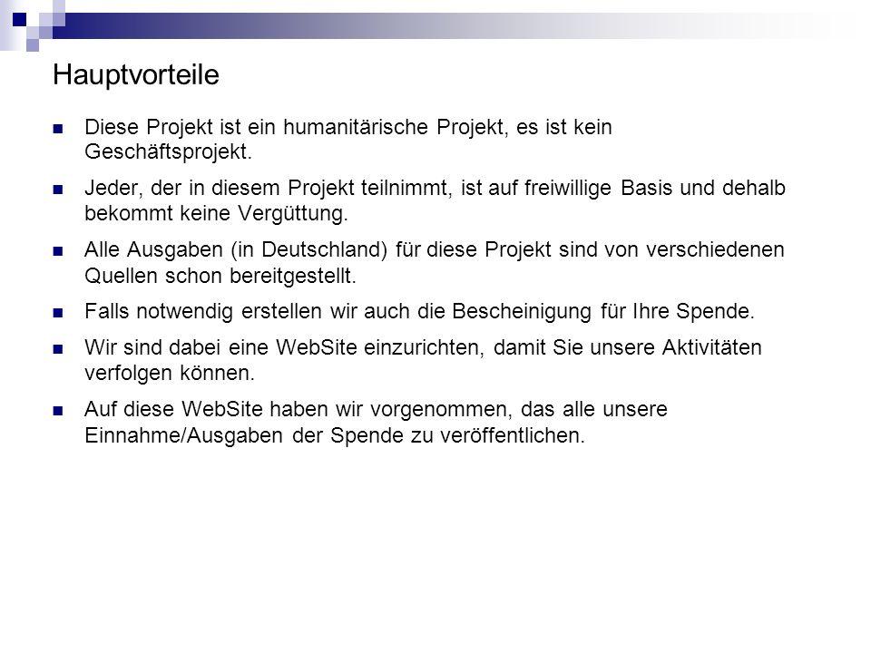 Hauptvorteile Diese Projekt ist ein humanitärische Projekt, es ist kein Geschäftsprojekt. Jeder, der in diesem Projekt teilnimmt, ist auf freiwillige