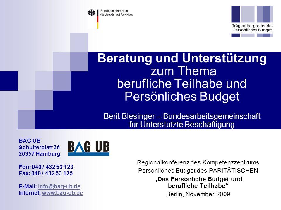 BAG UB2 Persönliches Budget für berufliche Teilhabeleistungen Budgetberatung und Budgetunterstützung: ein Dreh- und Angelpunkt bei der Umsetzung des Persönlichen Budgets … auch und gerade im Bereich Arbeit!