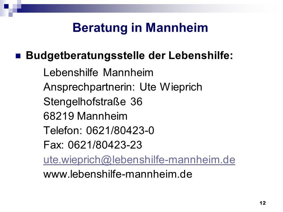 12 Beratung in Mannheim Budgetberatungsstelle der Lebenshilfe: Lebenshilfe Mannheim Ansprechpartnerin: Ute Wieprich Stengelhofstraße 36 68219 Mannheim