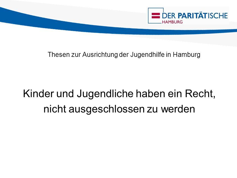 Thesen zur Ausrichtung der Jugendhilfe in Hamburg Wir brauchen Verträge, in denen sich die Beteiligten zur Umsetzung der erforderlichen Bedingungen verpflichten eine einheitliche Bildungs-(Hilfe)planung eine verbindliche Kooperations- und Konferenzstruktur einheitliche Qualitäts- und Transparenzstandards