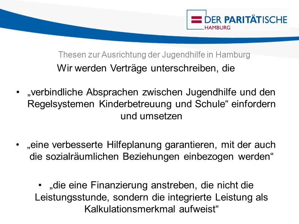 Thesen zur Ausrichtung der Jugendhilfe in Hamburg Wir werden Verträge unterschreiben, die verbindliche Absprachen zwischen Jugendhilfe und den Regelsy