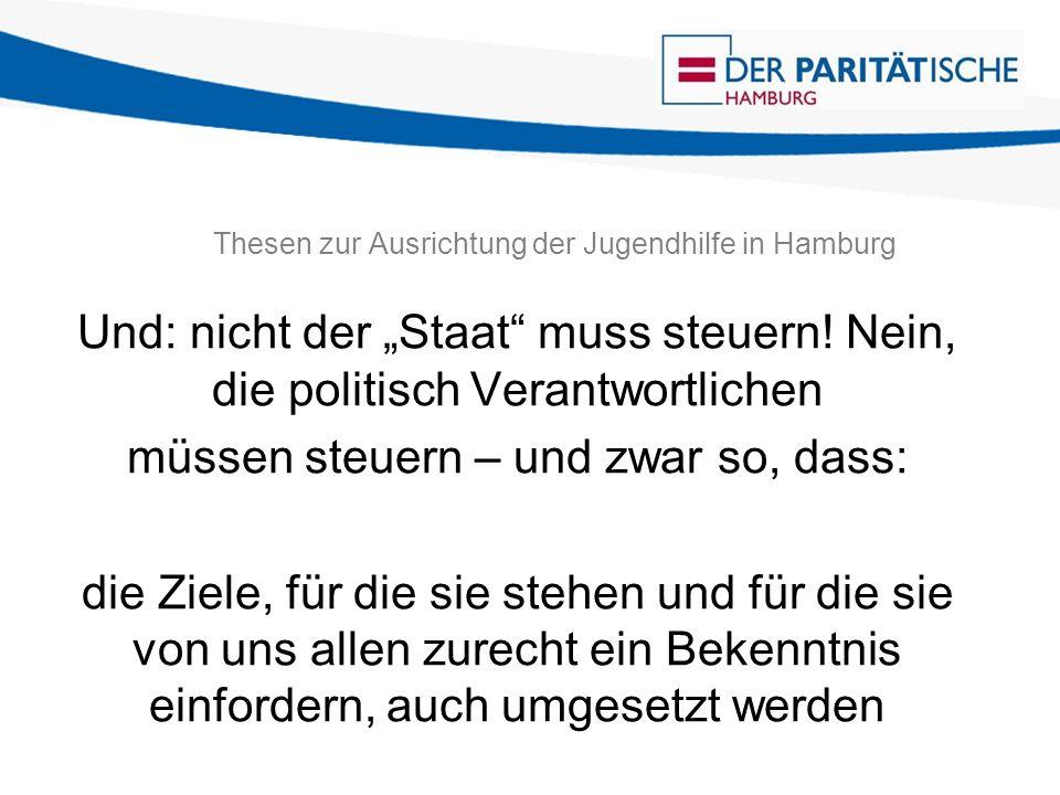 Thesen zur Ausrichtung der Jugendhilfe in Hamburg Und: nicht der Staat muss steuern! Nein, die politisch Verantwortlichen müssen steuern – und zwar so