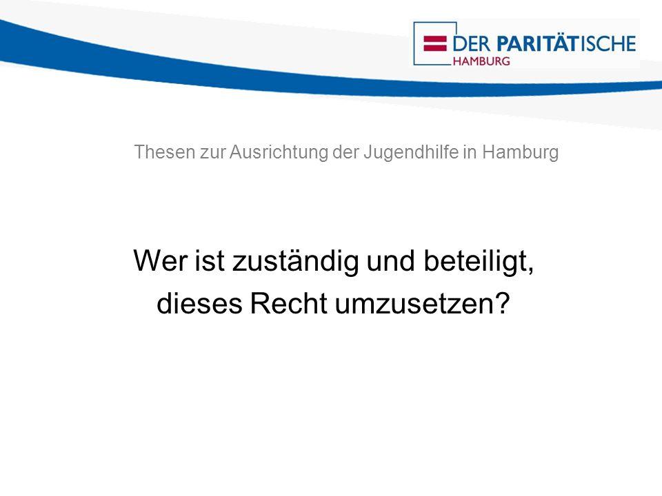 Thesen zur Ausrichtung der Jugendhilfe in Hamburg Wer ist zuständig und beteiligt, dieses Recht umzusetzen