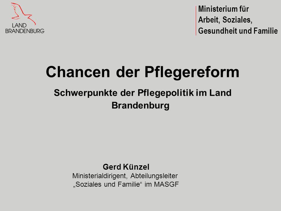 Ministerium für Arbeit, Soziales, Gesundheit und Familie Chancen der Pflegereform Schwerpunkte der Pflegepolitik im Land Brandenburg Gerd Künzel Minis
