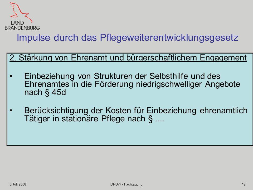 3.Juli 2008DPBW - Fachtagung12 Impulse durch das Pflegeweiterentwicklungsgesetz 2. Stärkung von Ehrenamt und bürgerschaftlichem Engagement Einbeziehun