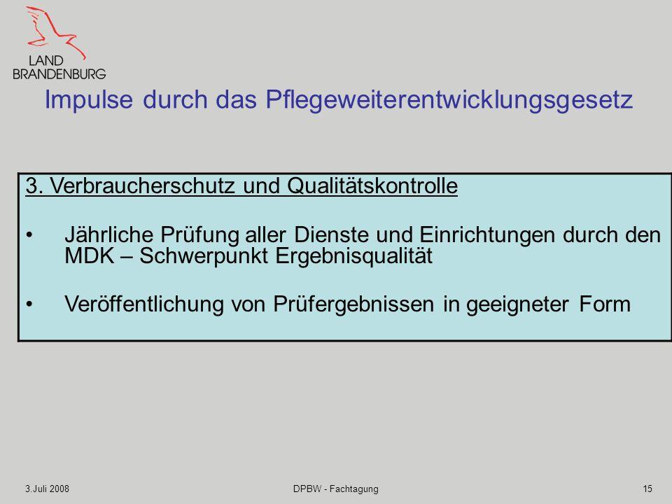 3.Juli 2008DPBW - Fachtagung15 Impulse durch das Pflegeweiterentwicklungsgesetz 3. Verbraucherschutz und Qualitätskontrolle Jährliche Prüfung aller Di