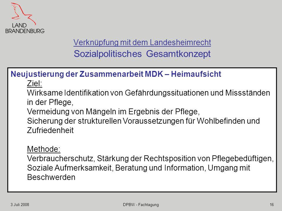 3.Juli 2008DPBW - Fachtagung16 Verknüpfung mit dem Landesheimrecht Sozialpolitisches Gesamtkonzept Neujustierung der Zusammenarbeit MDK – Heimaufsicht