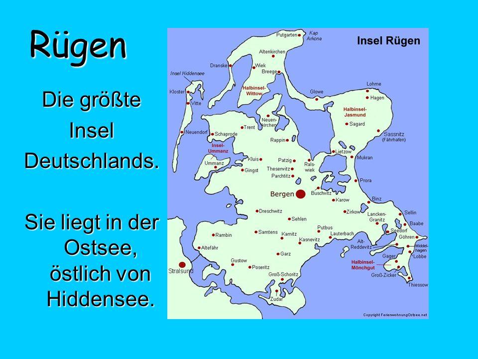 Rügen Die größte InselDeutschlands. Sie liegt in der Ostsee, östlich von Hiddensee.