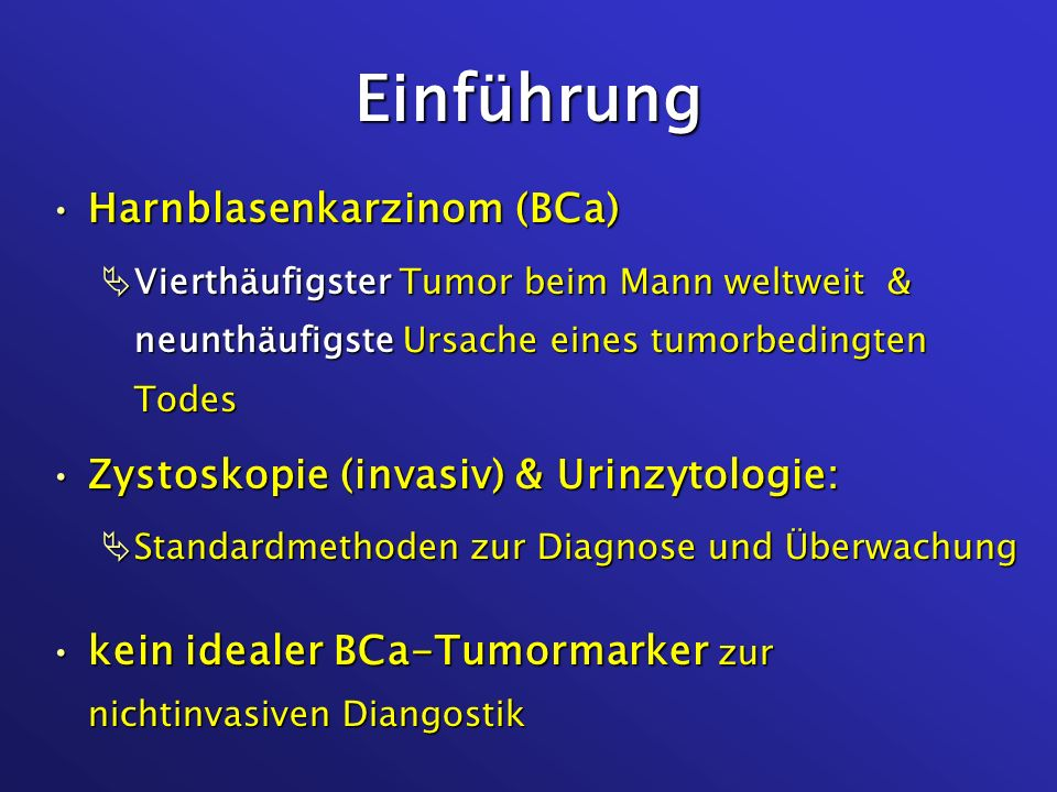 Einführung Harnblasenkarzinom (BCa)Harnblasenkarzinom (BCa) Vierthäufigster Tumor beim Mann weltweit & neunthäufigste Ursache eines tumorbedingten Tod